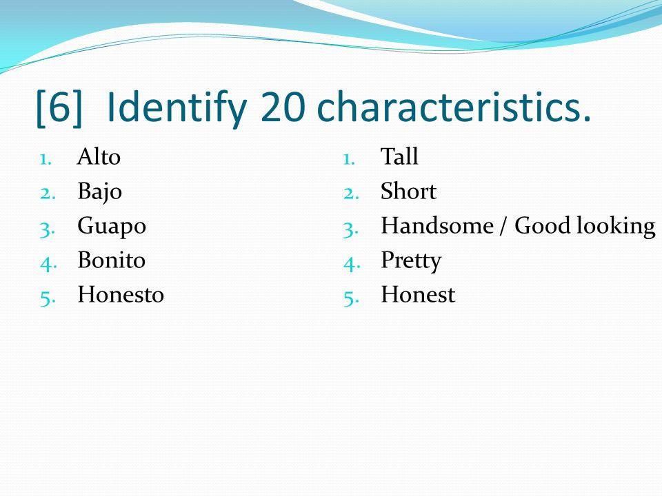 [6] Identify 20 characteristics.